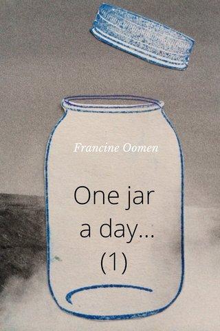 One jar a day... (1) Francine Oomen
