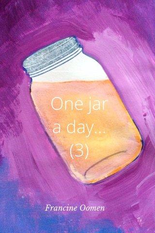 One jar a day... (3) Francine Oomen