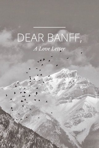 DEAR BANFF, A Love Letter