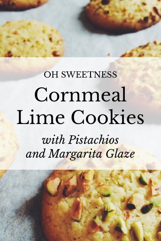 Cornmeal Lime Cookies with Pistachios and Margarita Glaze OH SWEETNESS