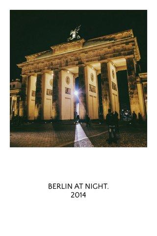 BERLIN AT NIGHT. 2014