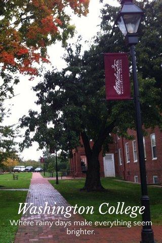 Washington College Where rainy days make everything seem brighter.