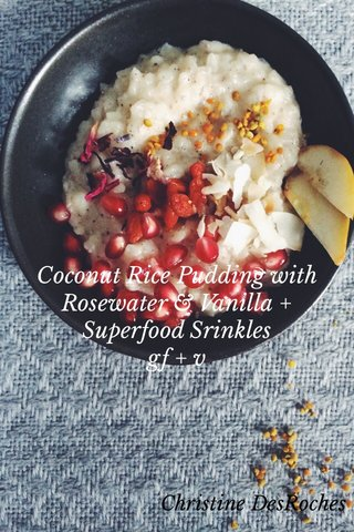 Coconut Rice Pudding with Rosewater & Vanilla + Superfood Srinkles gf + v Christine DesRoches