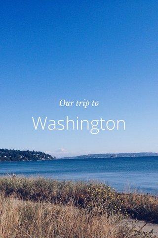 Washington Our trip to