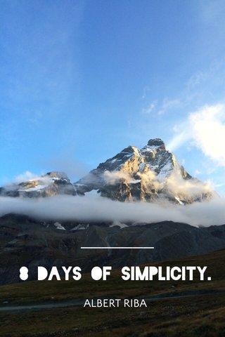 8 days of simplicity. ALBERT RIBA