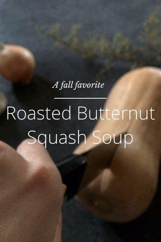 Roasted Butternut Squash Soup A fall favorite