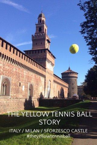 THE YELLOW TENNIS BALL STORY ITALY / MILAN / SFORZESCO CASTLE #theyellowtennisball