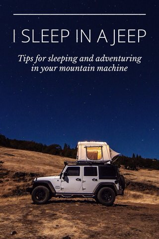 I SLEEP IN A JEEP Tips for sleeping and adventuring in your mountain machine
