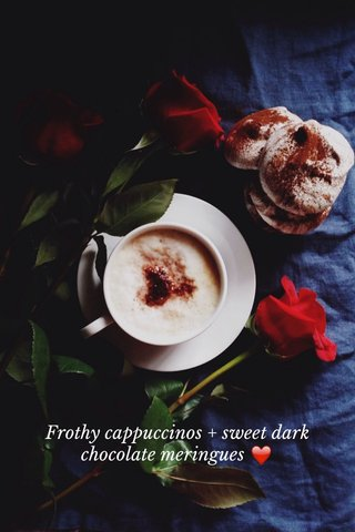 Frothy cappuccinos + sweet dark chocolate meringues ❤️