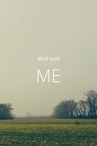 ME Walk with