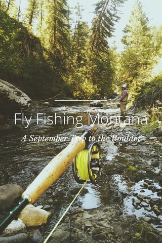 Fly Fishing Montana A September Trip to the Boulder