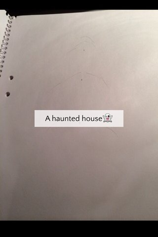 A haunted house👻