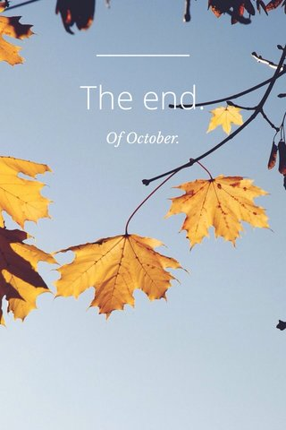 The end. Of October.