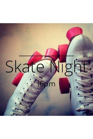 Skate Night  6pm