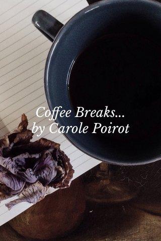 Coffee Breaks... by Carole Poirot