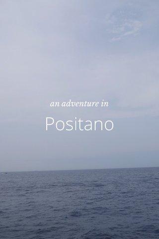 Positano an adventure in