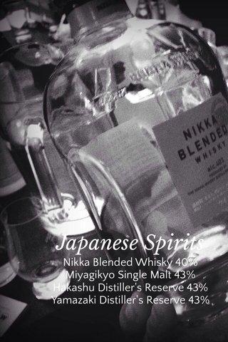 Japanese Spirits Nikka Blended Whisky 40% Miyagikyo Single Malt 43% Hakashu Distiller's Reserve 43% Yamazaki Distiller's Reserve 43%