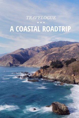 A COASTAL ROADTRIP TRAVELOGUE • • •