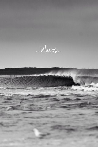 ....Waves....