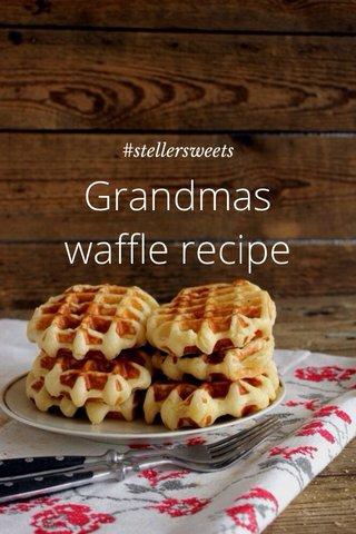 Grandmas waffle recipe #stellersweets