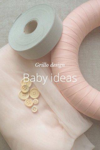 Baby ideas Grillo design