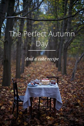 The Perfect Autumn Day And a cake recipe