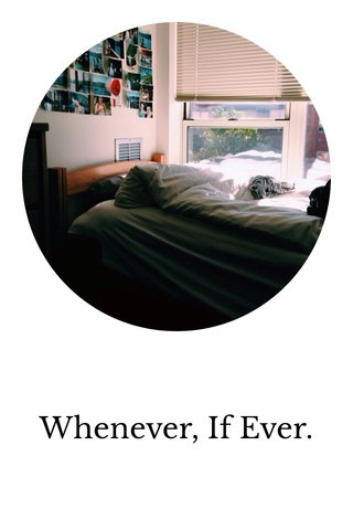 Whenever, If Ever.