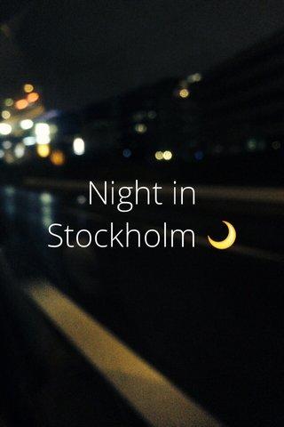Night in Stockholm 🌙