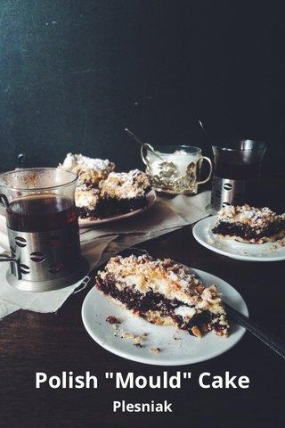 "Polish ""Mould"" Cake Plesniak"