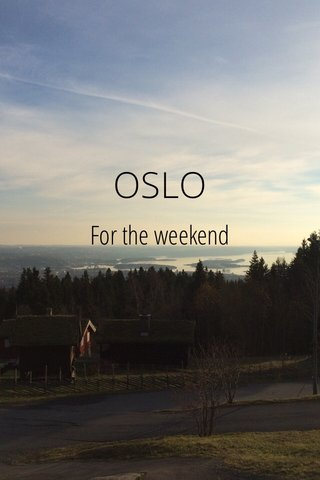 OSLO For the weekend