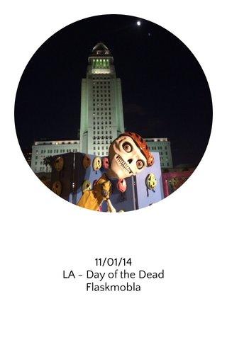 11/01/14 LA - Day of the Dead Flaskmobla