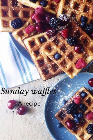Sunday waffles A recipe