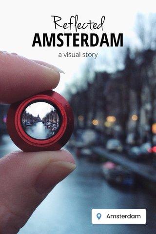 Reflected AMSTERDAM a visual story