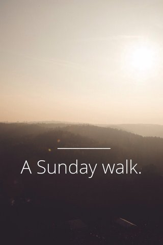 A Sunday walk.