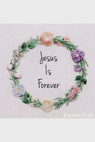 Jesus Is Forever Exodus 15:18