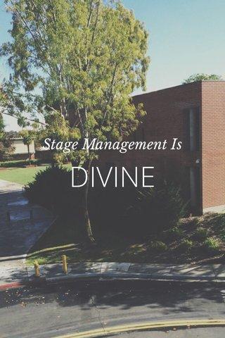 DIVINE Stage Management Is