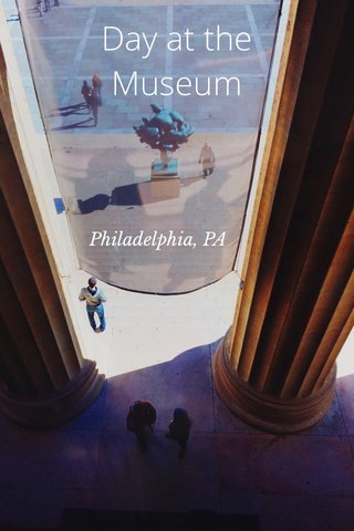 Day at the Museum Philadelphia, PA