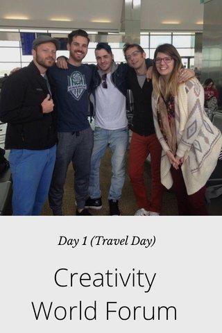 Creativity World Forum Day 1 (Travel Day)