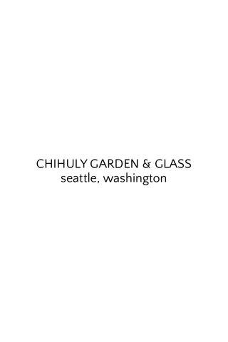 CHIHULY GARDEN & GLASS seattle, washington