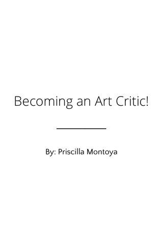 Becoming an Art Critic! By: Priscilla Montoya