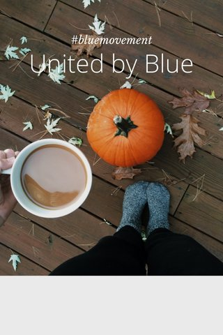 United by Blue #bluemovement