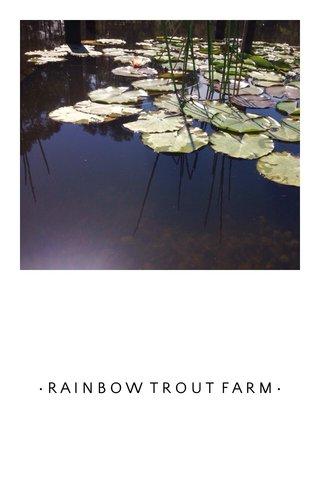 •RAINBOW TROUT FARM•
