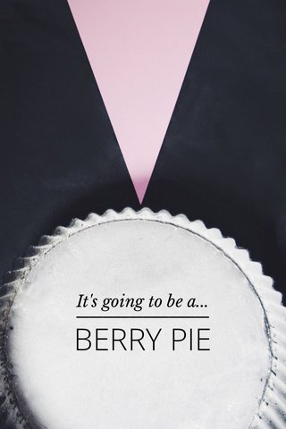 BERRY PIE It's going to be a...