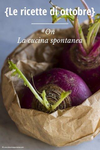 {Le ricette di ottobre} On La cucina spontanea