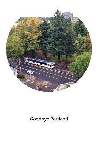 Goodbye Portland