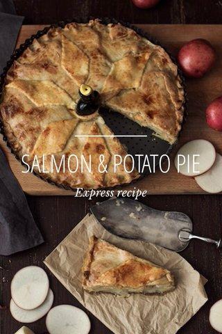 SALMON & POTATO PIE Express recipe