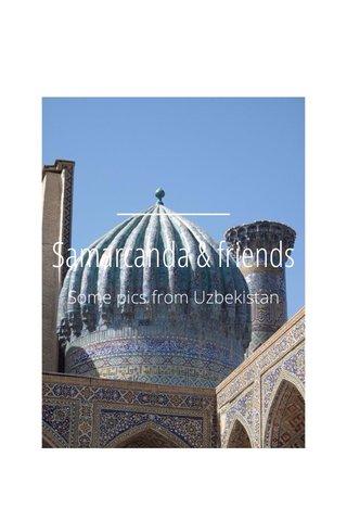 Samarcanda & friends Some pics from Uzbekistan