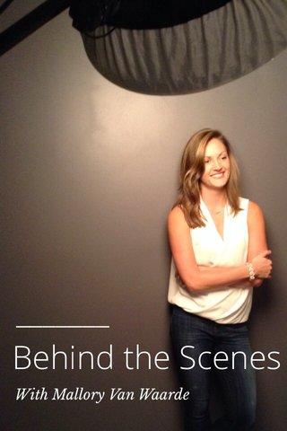 Behind the Scenes With Mallory Van Waarde
