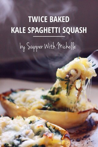 by Supper With Michelle TWICE BAKED KALE SPAGHETTI SQUASH
