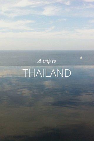 THAILAND A trip to